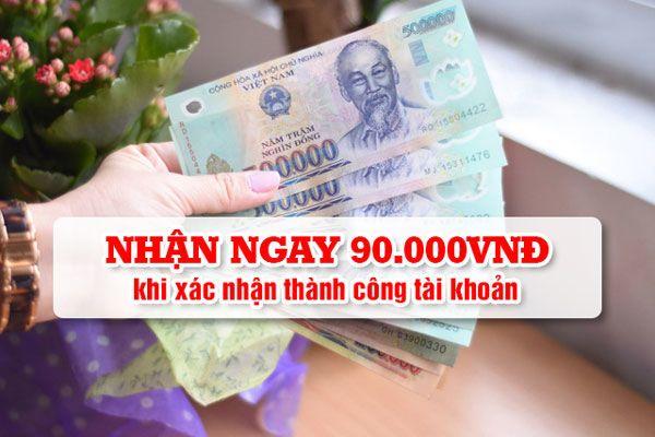 Cách nhận 90.000 VNĐ khi xác nhận tài khoản thành công tại W88