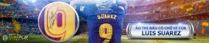 CƯỢC HAY NHẬN NGAY ÁO THI ĐẤU CÓ CHỮ KÍ CỦA LUIS SUAREZ TẠI W88!