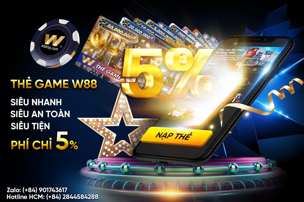 THẺ GAME W88 – PHÍ CHỈ 5%