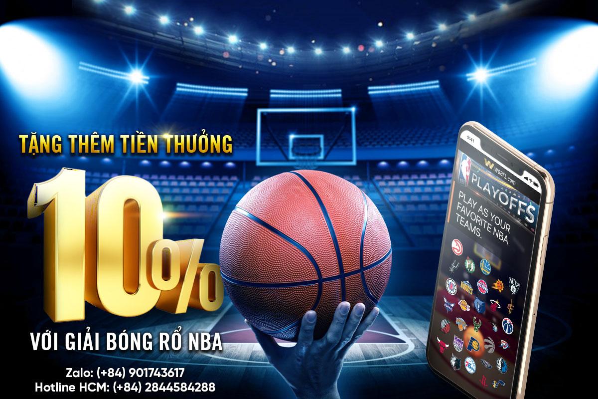 TẶNG THÊM 10% TIỀN THƯỞNG VỚI GIẢI BÓNG RỔ NBA