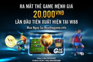 W88 CHÍNH THỨC HỖ TRỢ MỆNH GIÁ THẺ GAME 20k