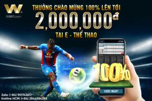 THƯỞNG 100% CHÀO MỪNG LÊN TỚI 2,000,000 VND TẠI E-THỂ THAO W88