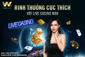 RINH THƯỞNG CỰC THÍCH VỚI LIVE CASINO W88