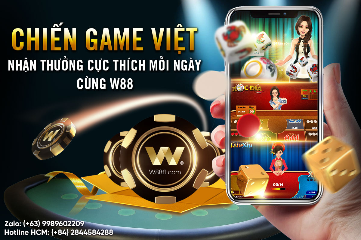 CHIẾN GAME VIỆT NHẬN THƯỞNG CỰC THÍCH MỖI NGÀY CÙNG W88