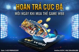 HOÀN TRẢ CỰC ĐÃ MỖI NGÀY KHI MUA THẺ GAME W88