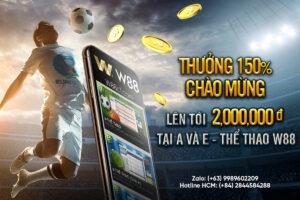 THƯỞNG 150% CHÀO MỪNG LÊN TỚI 2,000,000 VND TẠI A & E-THỂ THAO W88
