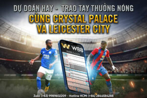 Read more about the article DỰ ĐOÁN HAY – TRAO TAY THƯỞNG NÓNG CÙNG CRYSTAL PALACE F.C & LEICESTER CITY