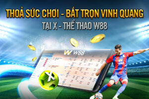 Read more about the article THỎA SỨC CHƠI – BẮT TRỌN VINH QUANG TẠI X-THỂ THAO W88