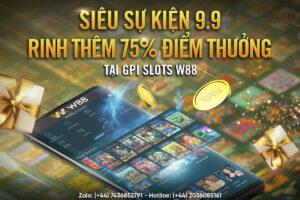 Read more about the article SIÊU SỰ KIỆN 9.9 – RINH THÊM 75% ĐIỂM THƯỞNG TẠI GPI SLOTS W88