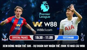 Read more about the article [W88 – MINIGAME] CRYSTAL PALACE – TOTTENHAM | 18:30 – 11/09 | DERBY LONDON CHÊNH LỆCH