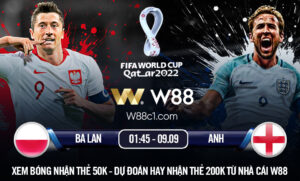 Read more about the article [W88 – MINIGAME] BA LAN – ANH | VÒNG LOẠI WORLD CUP | 01:45 – 09.09